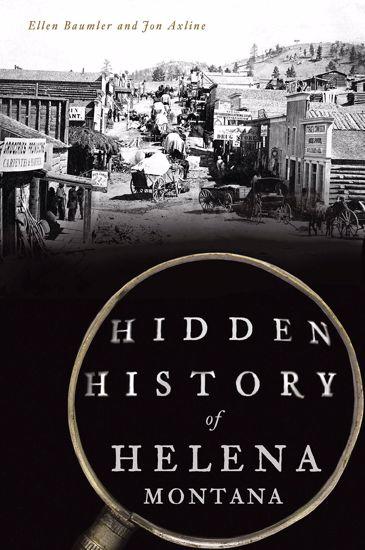 Picture of Hidden History of Helena, Montana - by Ellen Baumler & Jon Axline