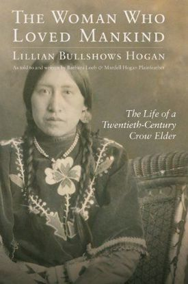 Picture of The Woman Who Loved Mankind: The Life of a Twentieth-Century Crow Elder