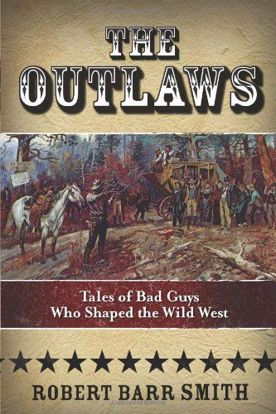 Picture of The Outlaws: Tales Of Bad Guys Who Shaped The Wild West