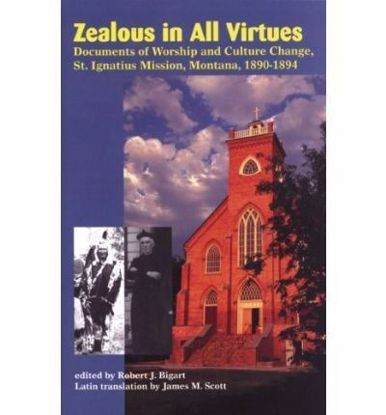 Picture of Zealous in All Virtues: Documents of Worship and Culture Change, St. Ignatius Mission, Montana, 1890-1894