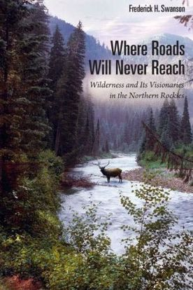 Picture of Where Roads Will Never Reach: Wilderness and Its Visionaries in the Northern Rockies