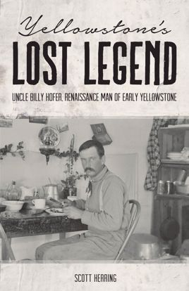 "Picture of Yellowstone's Lost Legend: ""Uncle"" Billy Hofer, Renaissance Man of the Early Park"