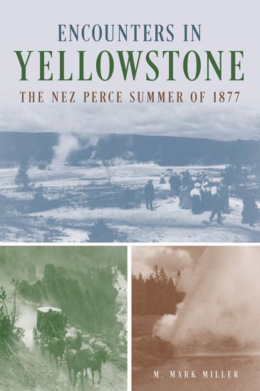 Picture of Encounters in Yellowstone: The Nez Perce Summer of 1877