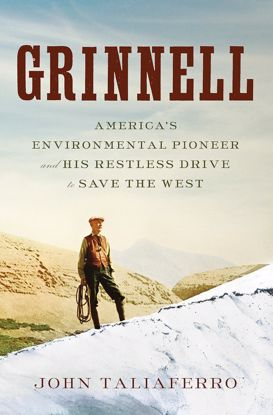 Picture of Grinnell: America's Environmental Pioneer and His Restless Drive to Save the West