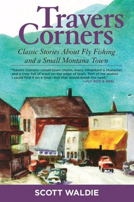 Picture of Travers Corners: Classic Stories about Fly Fishing and a Small Montana Town