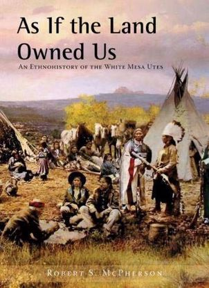Picture of As If the Land Owned Us: An Ethnohistory of the White Mesa Utes