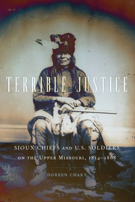 Picture of Terrible Justice: Sioux Chiefs and U.S. Soldiers on the Upper Missouri, 1854–1868