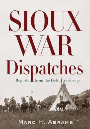 Picture of Sioux War Dispatches: Reports from the Field, 1876-1877