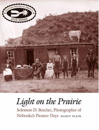 Picture of Light on the Prairie: Solomon D. Butcher, Photographer of Nebraska's Pioneer Days
