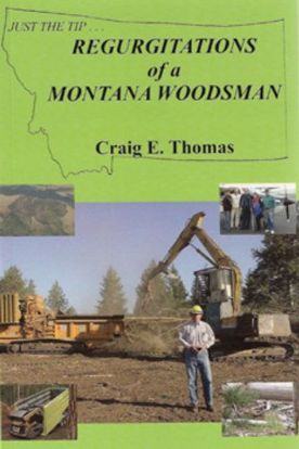 Picture of Regurgitations Of A Montana Woodsman
