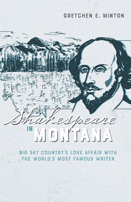 Picture of Shakespeare in Montana: Big Sky Country's Love Affair with the World's Most Famous Writer