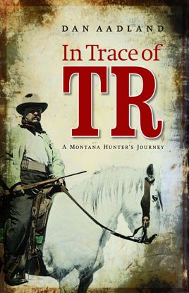 Picture of In Trace of TR: A Montana Hunter's Journey (Theodore Roosevelt)