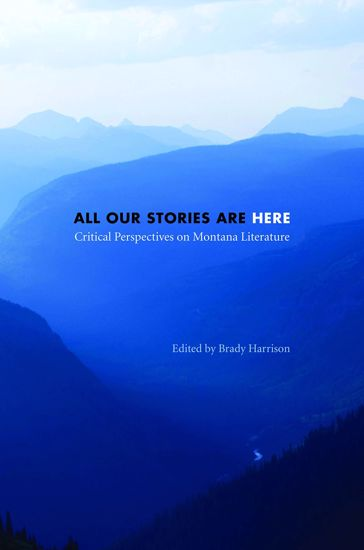 Picture of All Our Stories Are Here: Critical Perspectives on Montana Literature