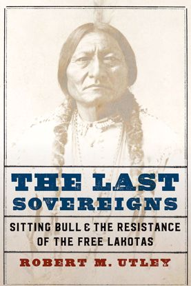 Picture of The Last Sovereigns: Sitting Bull and the Resistance of the Free Lakotas