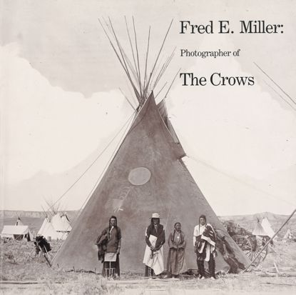 Picture of Fred E. Miller: Photographer of The Crows (Autographed Copy)