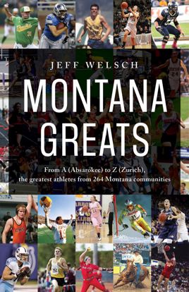 Picture of Montana Greats: From A (Absarokee) to Z (Zurich), the Greatest Athletes from 264 Montana Communities