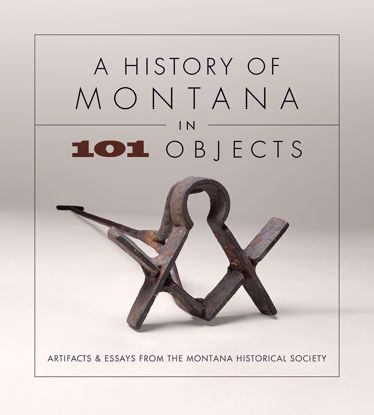 Picture of A History of Montana in 101 Objects: Artifacts & Essays from the Montana Historical Society