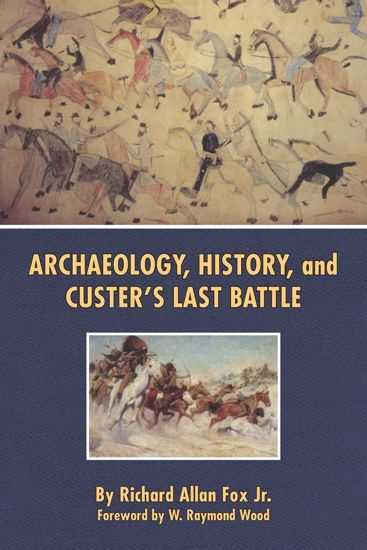 Picture of Archaeology, History, and Custer's Last Battle