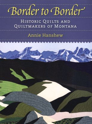 Picture of Border to Border: Historic Quilts and Quiltmakers of Montana