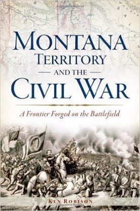 Picture of Montana Territory and the Civil War: A Frontier Forged on the Battlefield, by Ken Robison