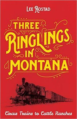 Picture of Three Ringlings in Montana: Circus Trains to Cattle Ranches