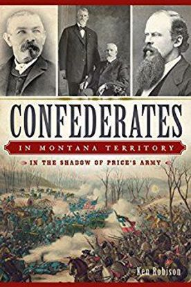 Picture of Confederates in Montana Territory: In the Shadow of Price's Army, by Ken Robison