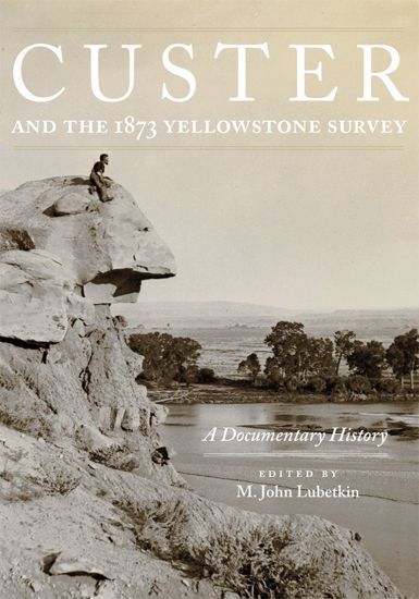 Picture of Custer and the 1873 Yellowstone Survey: A Documentary History