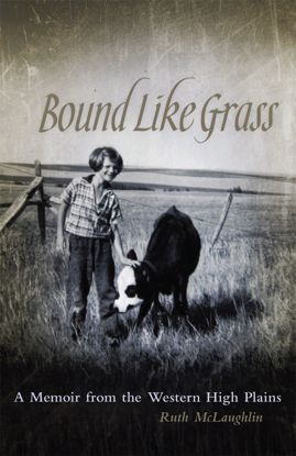 Picture of Bound Like Grass: A Memoir from the Western High Plains