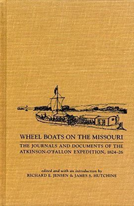 Picture of Wheel Boats on the Missouri: The Journals and Documents of the Atkinson-O'Fallon Expedition, 1824-1826 [steamboats]