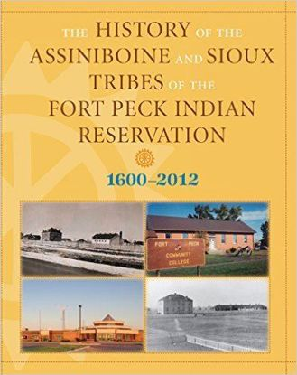 Picture of The History of the Assiniboine and Sioux Tribes of the Fort Peck Indian Reservation, 1600-2012