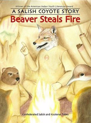 Picture of Beaver Steals Fire: A Salish Coyote Story