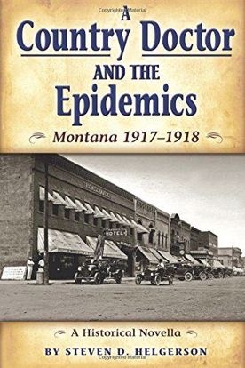 Picture of A Country Doctor and the Epidemics: Montana 1917-1918 - A Historical Novella [Influenza]