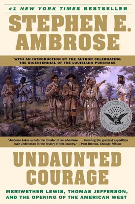Picture of Undaunted Courage: Meriwether Lewis, Thomas Jefferson, and the Opening of the American West