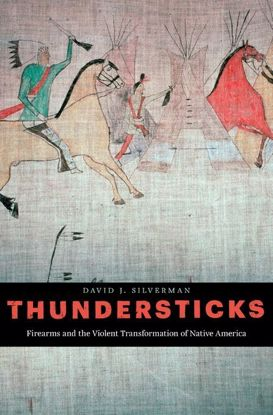 Picture of Thundersticks: Firearms and the Violent Transformation of Native America