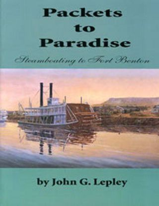 Picture of Packets to Paradise: Steamboating to Fort Benton