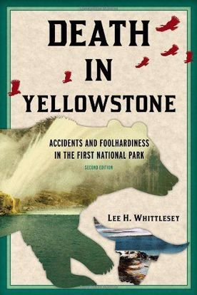 Picture of Death in Yellowstone: Accidents and Foolhardiness in the First National Park, 2nd Edition