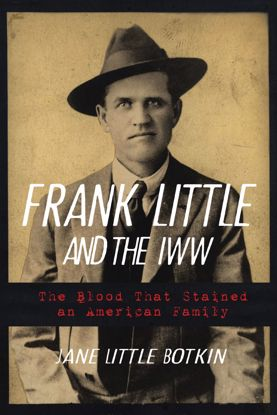 Picture of Frank Little and the IWW: The Blood That Stained an American Family