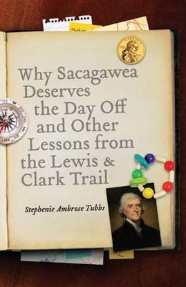 Picture of Why Sacagawea Deserves the Day Off and Other Lessons from the Lewis and Clark Trail