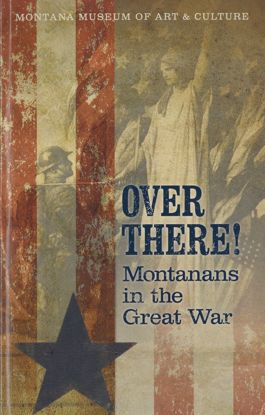 Picture of Over There! Montanans in the Great War (World War I exhibit catalog)