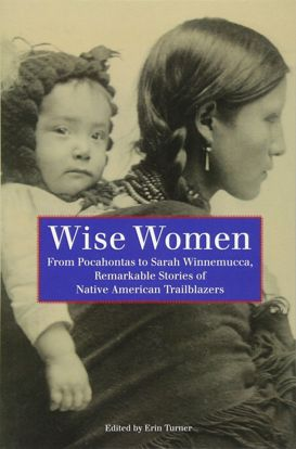 Picture of Wise Women: From Pocahontas To Sarah Winnemucca, Remarkable Stories Of Native American Trailblazers