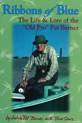 """Picture of Ribbons of Blue: The Life & Lore of """"Old Pro"""" Pat Barnes (Fly Fishing)"""