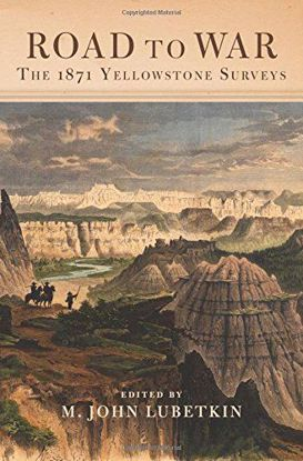 Picture of Road to War: The 1871 Yellowstone Surveys