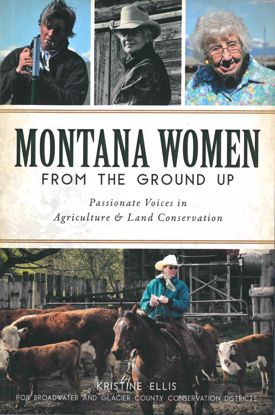 Picture of Montana Women from the Ground Up: Passionate Voices in Agriculture and Land Conservation