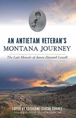 Picture of An Antietam Veteran's Montana Journey: The Lost Memoir of James Howard Lowell