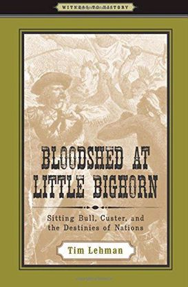 Picture of Bloodshed at Little Bighorn: Sitting Bull, Custer, and the Destinies of Nations