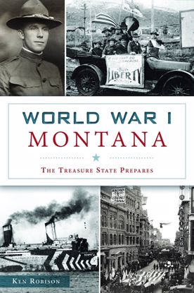 Picture of World War One Montana: The Treasure State Prepares, by Ken Robison