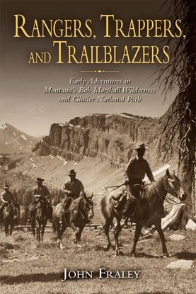 Picture of Rangers, Trappers, and Trailblazers: Early Adventures in Montana's Bob Marshall Wilderness and Glacier National Park