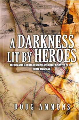 Picture of A Darkness Lit by Heroes: The Granite Mountain - Speculator Mine Disaster of 1917, Butte, Montana