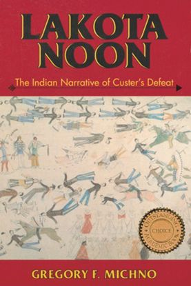 Picture of Lakota Noon: The Indian Narrative of Custer's Defeat