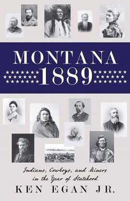Picture of Montana 1889: Indians, Cowboys, and Miners in the Year of Statehood